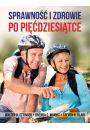 Sprawność i zdrowie po pięćdziesiątce - Pilates, fitness, gimnastyka