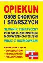 Opiekun os�b chorych i starszych S�ownik tematyczny polsko-norweski - norwesko-polski wraz z rozm�wkami - Staro��