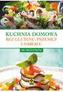 Kuchnia domowa bez pszenicy i nabiału 100 przepisów - Dieta bezglutenowa