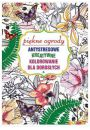 Piękne Ogrody. Antystresowe Kreatywne Kolorowanie Dla Dorosłych