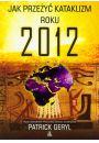 Jak przeżyć kataklizm roku 2012