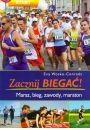 Zacznij biegać! Marsz, bieg, zawody, maraton.