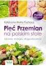 Pięć Przemian na polskim stole. Zdrowie, energia, długowieczność - Zdrowie Uroda