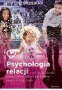 Psychologia relacji, czyli jak budować świadome związki z partnerem dziećmi i rodzicami - Osobowość Samorealizacja Kariera