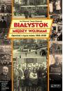 Białystok między wojnami Opowieść o życiu miasta 1918-1939 - Reportaże, biografie, wspomnienia