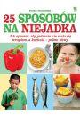 25 sposobów na niejadka. Jak sprawić, aby jedzenie nie stało się wrogiem, a kuchnia ? polem bitwy